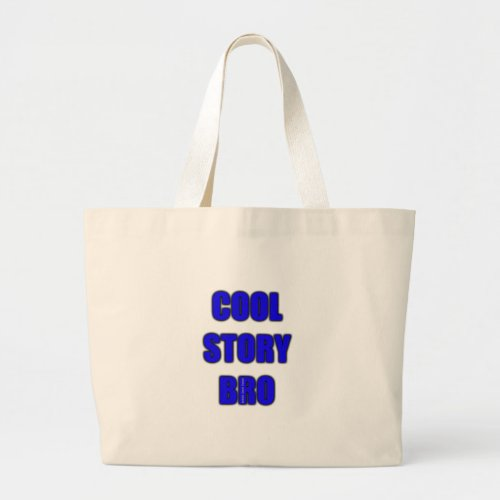 Cool Story Bro Large Tote Bag