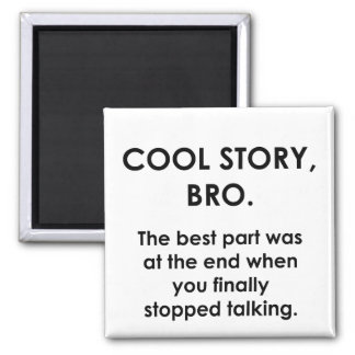 Cool Story, Bro Magnet