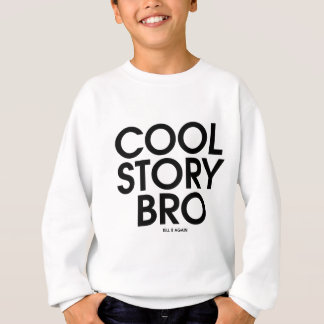 Cool Story Bro Meme Sweatshirt