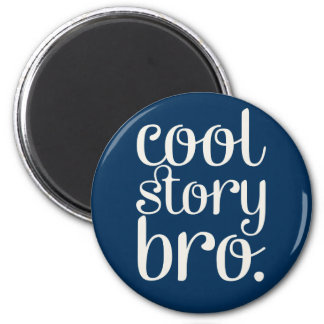 Cool Story Bro Navy Blue 2 Inch Round Magnet