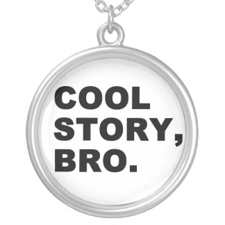 Cool Story Bro Custom Jewelry