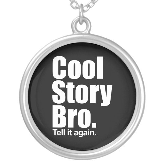 Cool Story Bro. Necklace