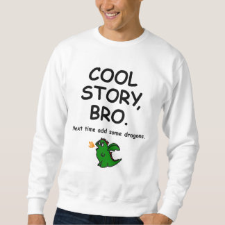 Cool story bro, next time add some dragons pullover sweatshirts