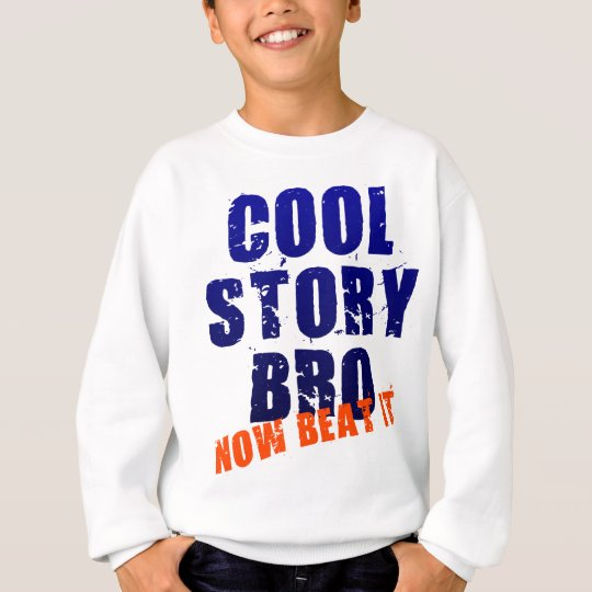 COOL STORY BRO NOW BEAT IT SWEATSHIRT