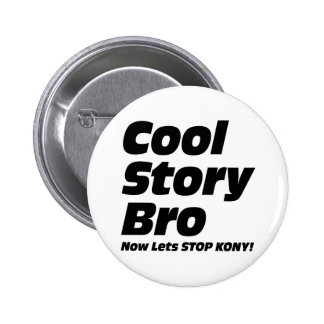 Cool Story Bro - Now Lets Stop Kony Pins