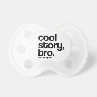Cool Story Bro Baby Pacifiers