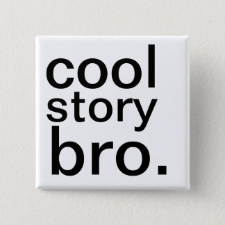 cool story bro. pinback button