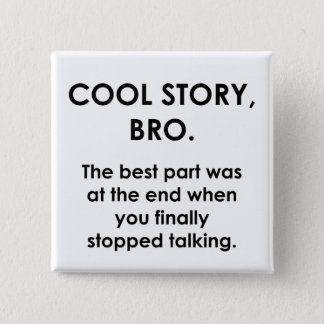 Cool Story, Bro Pinback Button