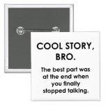 Cool Story, Bro Pins
