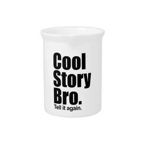 Cool Story Bro. Pitcher