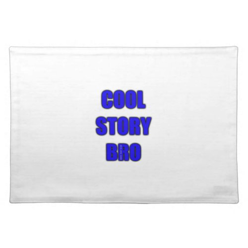Cool Story Bro Placemat