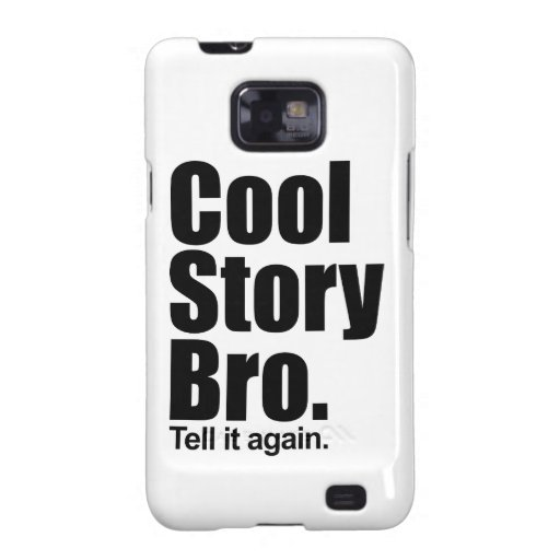 Cool Story Bro. Samsung Galaxy S2 Cases