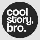cool story, bro. sticker