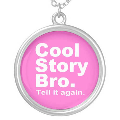 Cool Story Bro Tell it again 10 Silver Plated Necklace