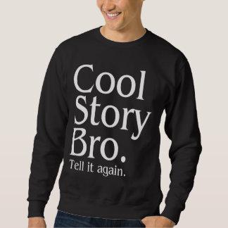 Cool Story Bro. Tell it again. 1 Sweatshirt