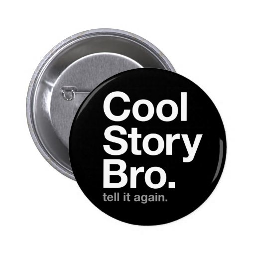 cool story bro. tell it again. 2 inch round button