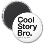 cool story bro. tell it again. 2 inch round magnet