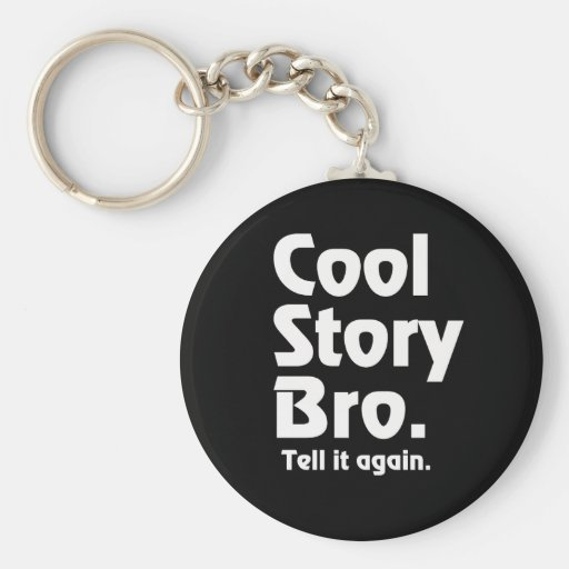 Cool Story Bro. Tell it again. 3 Basic Round Button Keychain