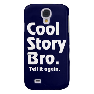 Cool Story Bro. Tell it again.3 Samsung Galaxy S4 Covers