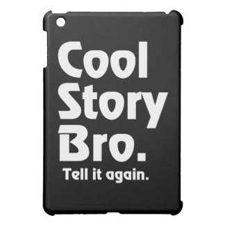 Cool Story Bro. Tell it again.3 Case For The iPad Mini