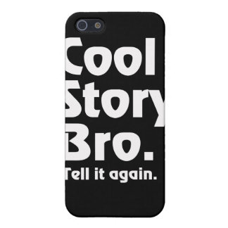 Cool Story Bro. Tell it again.3 Cases For iPhone 5