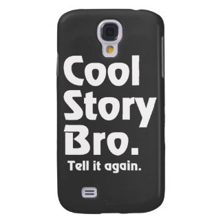 Cool Story Bro. Tell it again.3 Galaxy S4 Cover
