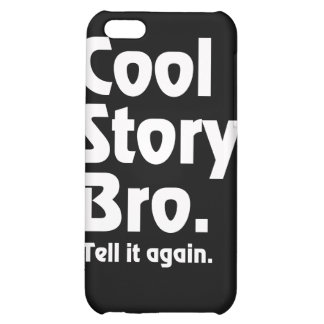 Cool Story Bro. Tell it again.3 iPhone 5C Cover