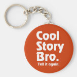 Cool Story Bro. Tell it again.3 Basic Round Button Keychain