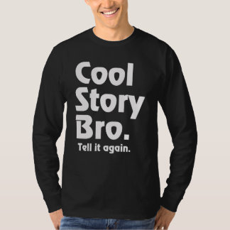 Cool Story Bro. Tell it again. 3 T-shirt