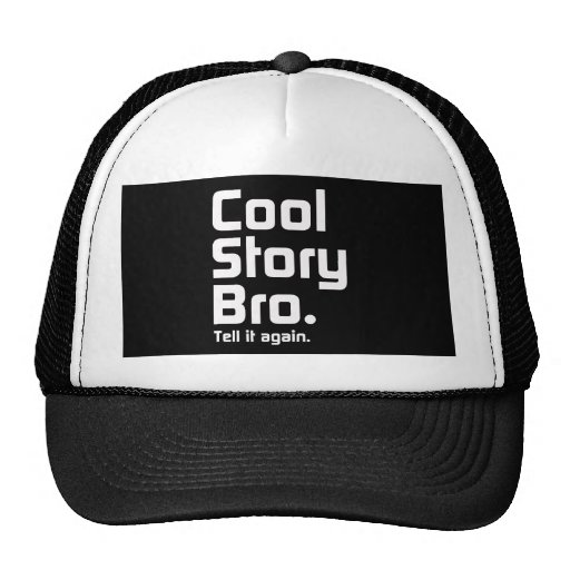 Cool Story Bro. Tell it again. 5 Hats