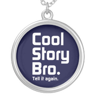 Cool Story Bro. Tell it again. 5 Silver Plated Necklace
