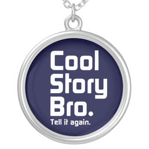 Cool Story Bro Tell it again 5 Silver Plated Necklace