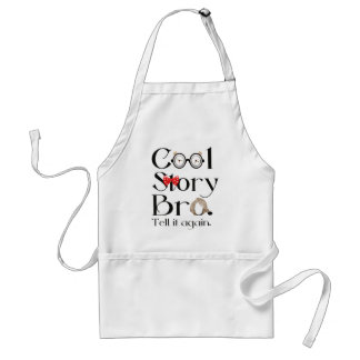 Cool Story Bro. Tell it again. 7 Adult Apron