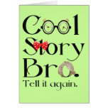 Cool Story Bro. Tell it again. 7 Greeting Card