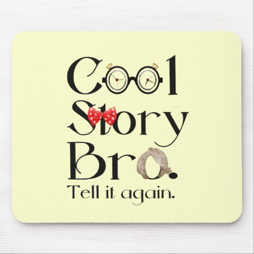 Cool Story Bro. Tell it again. 7 Mouse Pads