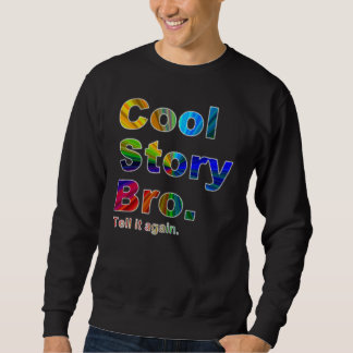 Cool Story Bro. Tell it again.9AGSS Sweatshirt
