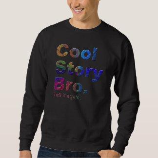 Cool Story Bro. Tell it again.9pb Sweatshirt