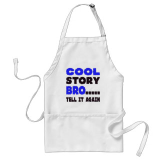 Cool Story Bro ….. Tell It Again Adult Apron
