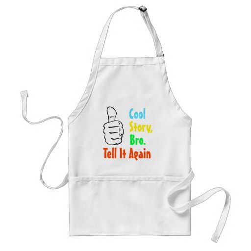 Cool Story, Bro. Tell It Again Apron