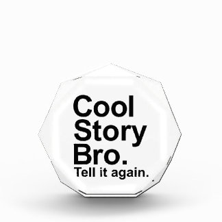 Cool story bro tell it again award