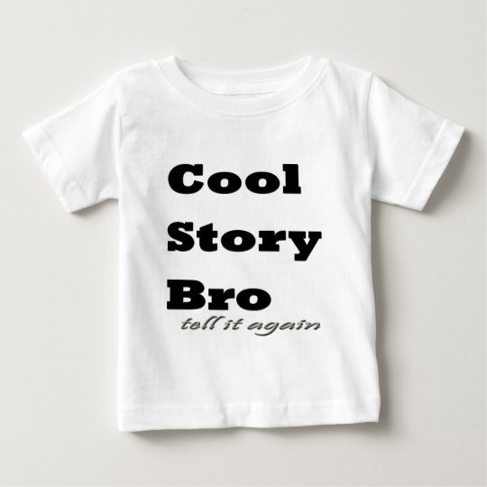 Cool Story Bro. Tell it Again Baby T-Shirt
