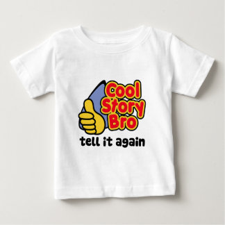 Cool Story Bro Tell It Again Baby T-Shirt