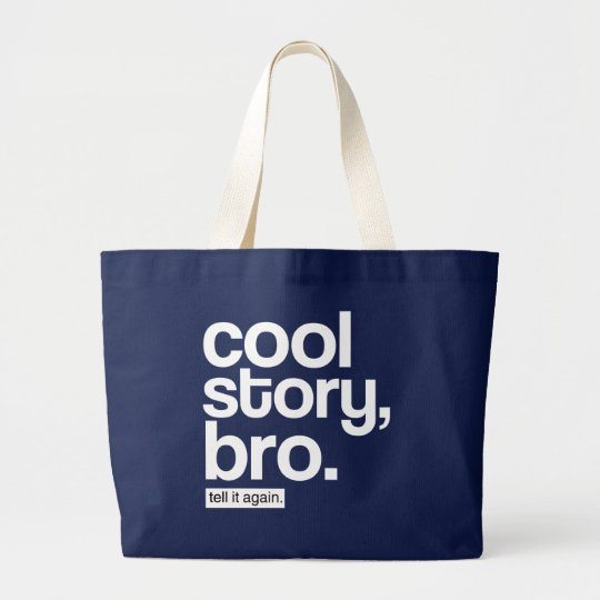 Cool Story, Bro. Tell It Again. bag