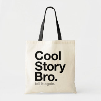 cool story bro. tell it again. budget tote bag