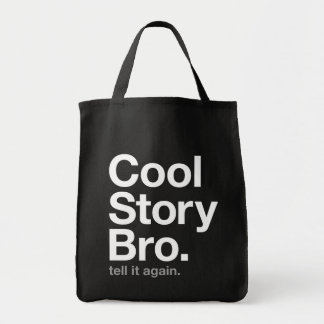 cool story bro. tell it again. grocery tote bag
