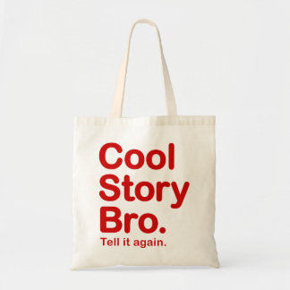 Cool Story Bro. Tell it again.  Bag