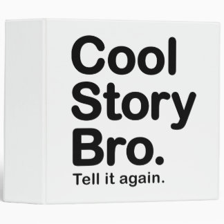 Cool Story Bro. Tell it Again Binder