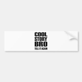 Cool story bro tell it again bumper stickers