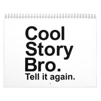 Cool story bro tell it again calendar