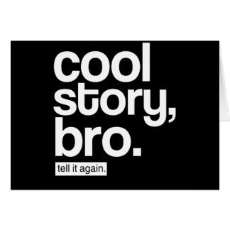 Cool Story, Bro. Tell It Again. card